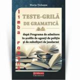 Cumpara ieftin Teste grila de gramatica limbii romane dupa programa de admitere in scolile de agenti de politie si de subofiteri de jandarmi/Maria Ticleanu