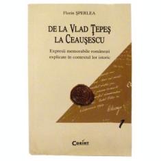 De la Vlad Tepes la Ceausescu - Florin Sperlea
