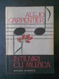ALEJO CARPENTIER - INTALNIRI CU MUZICA