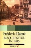 Frederic Dame - Bucurestiul in 1906 Bucarest en Bucuresti Bucurestii 150 ill RAR