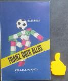 Italia '90 Franz, uber alles  Ioan Chirila