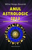 Cumpara ieftin Anul astrologic 2013 (inclusiv horoscopul chinezesc)/Mihai Neagu Basarab