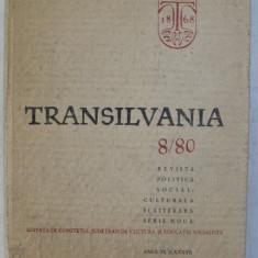 TRANSILVANIA - REVISTA POLITICA SOCIAL - CULTURALA SI LITERARA - SERIE NOUA , ANUL IX ( LXXXVI ) , NUMARUL 8 , 1980