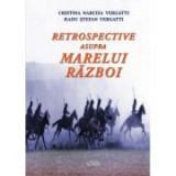 Retrospective asupra Marelui Razboi - Cristina Narcisa Vergatti, Radu Stefan Vergatti