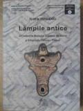 LAMPILE ANTICE DIN COLECTIILE MUZEULUI JUDETEAN DE ISTORIE SI ARHEOLOGIE PRAHOVA - PLOIESTI-FLORIN TOPOLEANU