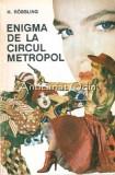 Cumpara ieftin Enigma De La Circul Metropol - H. Robbling, 1992