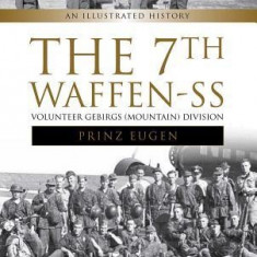 """The 7th Waffen-SS Volunteer Gebirgs (Mountain) Division """"""""Prinz Eugen"""""""": An Illustrated History"""
