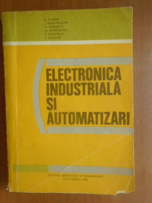 Electronica industriala si automatizari-S.Florea, E.Dumitrache foto