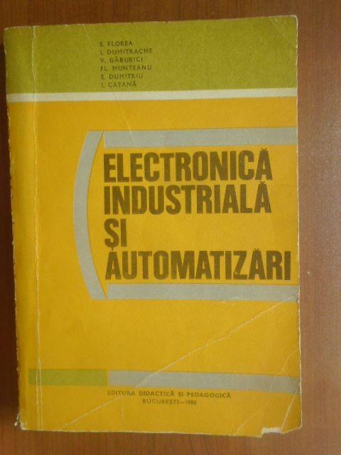 Electronica industriala si automatizari-S.Florea, E.Dumitrache