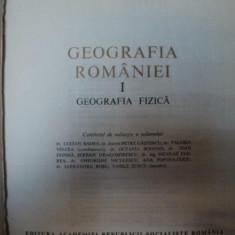 GEOGRAFIA ROMANIEI VOL. I GEOGRAFIA FIZICA de DR. LUCIAN BADEA , DR. DOCENT PETRE GASTESCU , VALERIA VELCEA , Bucuresti 1983
