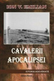 Cavalerii Apocalipsei. Istoria adevarata/Ion V. Emilian