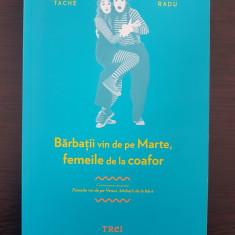 BARBATII VIN DE PE MARTE, FEMEILE DE LA COAFOR - Tache, Radu