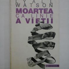 MOARTEA CA LINIE A VIETII - LYALL WATSON
