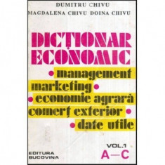 Dictionar Economic - Management, Marketing, Economie agrara, Comert international, Date utile - Vol I, A-C