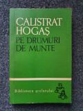 PE DRUMURI DE MUNTE - Calistrat Hogas (2 volume)