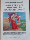 SEMNUL SF. CRUCI PREFIGURAT IN VECHIUL TESTAMENT-PROTOS. NICODIM MANDITA