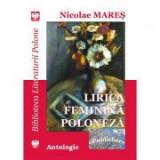 Lirica feminina poloneza. Antologie - Nicolae Mares