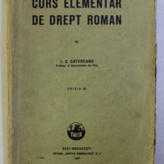CURS ELEMENTAR DE DREPT ROMAN ED. a - III - a de I. C. CATUNEANU , 1927