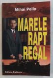 MARELE RAPT REGAL de MIHAI PELIN , 2006 , DEDICATIE*, PREZINTA HALOURI DE APA *