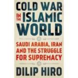 Cold War in the Islamic World - Dilip Hiro