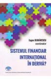 Sistemul financiar international in deriva? - Eugen Dijmarescu