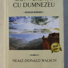 CONVERSATII CU DUMNEZEU - UN DIALOG NEOBISNUIT VOL. III ED. REVIZUITA de NEALE DONALD WALSCH , 2017