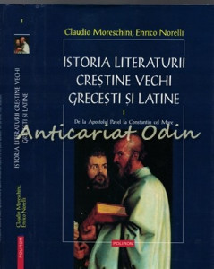 Istoria Literaturii Crestine Vechi Grecesti Si Latine I - Claudio Moreschini