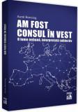 Am fost consul în vest