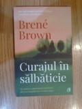 W0d CURAJUL IN SALBATICIE -BRENE BROWN, CURTEA VECHE 2019,173 PAG NOUA