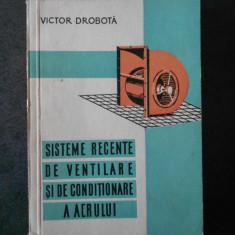 VICTOR DROBOTA - SISTEME RECENTE DE VENTILARE SI DE CONDITIONARE A AERULUI