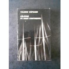VALERIU RAPEANU - CALATOR PE DOUA CONTINENTE