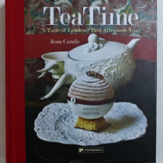 TEA TIME - A TASTE OF LONDON ' S BEST AFTERNOON TEAS by JEAN CAZALS , 2015
