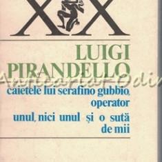 Caietele Lui Serafino Gubbio Unul, Nici Unul Si O Suta De Mii - Luigi Pirandello