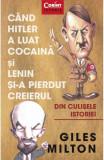 Cand Hitler a luat cocaina si Lenin si-a pierdut creierul, Giles Milton