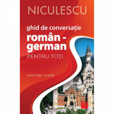 Ghid de conversatie ROMAN - GERMAN pentru toti (Editia a II-a, revizuita si adaugita) - Kristine Lazar