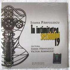 Audiobook CD - IN INTIMITATEA SECOLULUI 19 - Ioana Parvulescu. Nou, in tipla