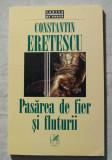 Constantin Eretescu - Pasărea de fier și fluturii (+ Jurnalul unui optimist...)