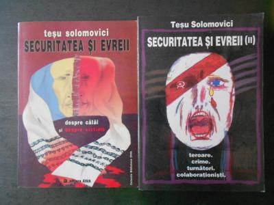TESU SOLOMOVICI - SECURITATEA SI EVREII. DESPRE CALAI SI DESPRE VICTIME 2 volume foto