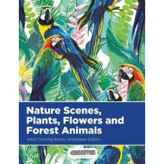 Nature Scenes, Plants, Flowers and Forest Animals Adult Coloring Books Landscapes Edition
