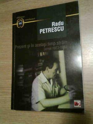 Radu Petrescu - Prezent si in acelasi timp strain. Jurnal 1977-1982 (2011) foto