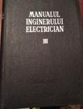 MANUALUL INGINERULUI ELECTRICIAN VOL.III  CURENTUL CONTINUU