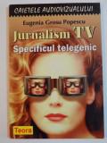 JURNALISM TV , SPECIFICUL TELEGENIC de EUGENIA GROSU POPESCU , 1998
