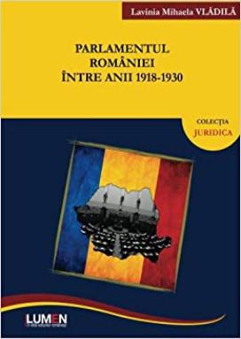 Parlamentul Romaniei între anii 1918-1930 – Lavinia Mihaela VLADILA
