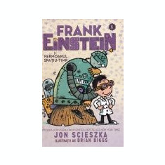 Frank Einstein, vol. 6 -Frank Einstein si fermoarul spatiu-timp