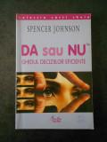 SPENCER JOHNSON - DA SAU NU. GHIDUL DECIZIILOR EFICIENTE