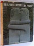 SCULPTURE MODERNE EN FRANCE par GIUSEPPE MARCHIORI , 93 REPRODUCTIONS DONT 46 EN COULEURS