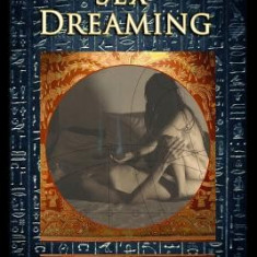 Sex Dreaming: Esoteric Sexuality Revealed. (in the Toltec Tradition of Don Juan Matus & Carlos Castaneda)