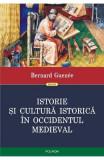 Istorie si cultura istorica in Occidentul medieval - Bernard Guenee