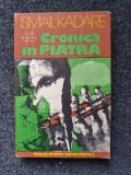 CRONICA DE PIATRA - Ismail Kadare