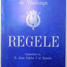 REGELE , CONVORBIRI CU D. JUAN CARLOS I AL SPANIEI de JOSE LUIS DE VILALLONGA , 1996 *PREZINTA SUBLINIERI IN TEXT